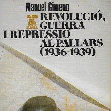 Libros de segunda mano: REVOLUCIO, GUERRA I REPRESSIO AL PALLARS 1936-1934 / M. GIMENO. BCN : ABADIA MONTSERRAT, 1989. 18X12. Lote 109868539