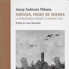 Libros de segunda mano: TORTOSA, FRONT DE GUERRA. LA REREGUARDA DURANT LA GUERRA CIVIL / J. SUBIRATS. BCN : COLUMNA, 1996.. Lote 109912719