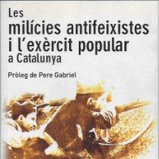 Libros de segunda mano: LES MILICIES ANTIFEIXISTES I L' EXERCIT POPULAR A CATALUNYA 1936-37/ R. BRUSCO;PROL. PERE GABRIEL. . Lote 109915575