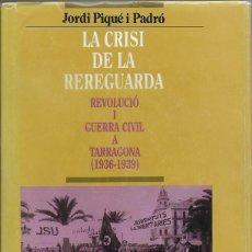 Libros de segunda mano: LA CRISI DE LA REREGUARDA. REVOLUCIO I GUERRA CIVIL A TARRAGONA 1936-1939 / J. PIQUE. BCN : ABADIA. Lote 109930719