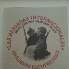 Libros de segunda mano: LAS BRIGADAS INTERNACIONALES, IMAGENES RECUPERADAS. LEFEBVRE Y SKOUTELSKY. Lote 110553159