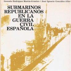 Libros de segunda mano: SUBMARINOS REPUBLICANOS EN LA GUERRA CIVIL ESPAÑOLA GONZALO RODRIGUEZ. Lote 110718383