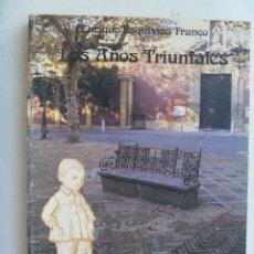 Libros de segunda mano: LOS AÑOS TRIUNFALES , DE ENRIQUE ESQUIVIAS FRANCO . GUERRA CIVIL EN SEVILLA, Y OTROS RECUERDO-1984. Lote 111806635