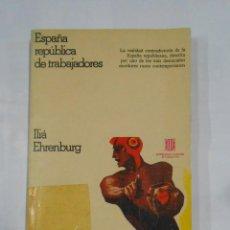 Libros de segunda mano: ESPAÑA REPUBLICA DE TRABAJADORES. - EHRENBURG, ILIÁ. TDK172. Lote 112511043