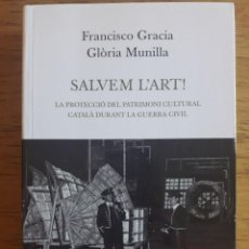 Libros de segunda mano: SALVEM L'ART !, LA PROTECCIÓ DEL PATRIMONI CULTURAL CATALÀ DURANT LA GUERRA CIVIL / FRANCISCO GRACIA. Lote 113075135
