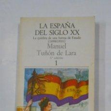 Libros de segunda mano: LA ESPAÑA DEL SIGLO XX. LA QUIEBRA DE UNA FORMA DE ESTADO. 1898 - 1931 MANUEL TUÑON DE LARA. 1 TDK82. Lote 113098283