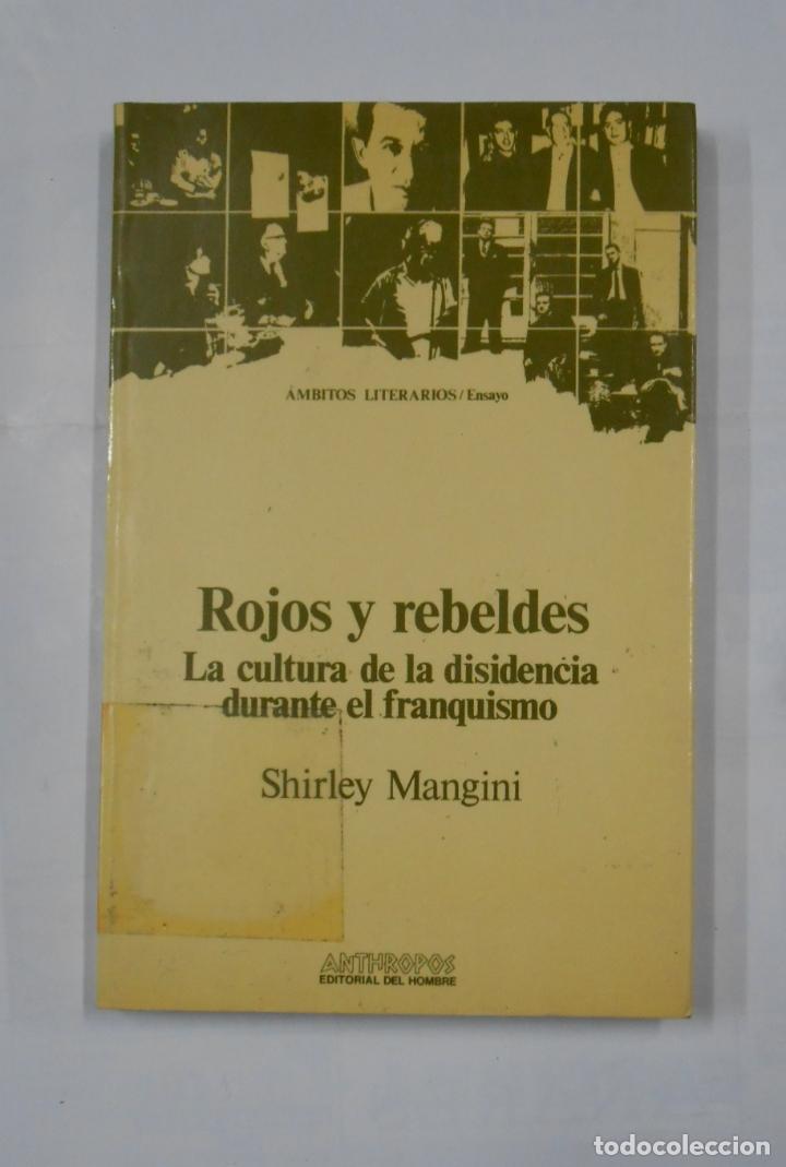 ROJOS Y REBELDES. - SHIRLEY MANGINI. LA CULTURA DE LA DISIDENCIA DURANTE EL FRANQUISMO. TDK82 (Libros de Segunda Mano - Historia - Guerra Civil Española)