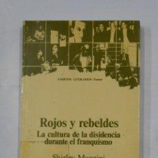 Libros de segunda mano: ROJOS Y REBELDES. - SHIRLEY MANGINI. LA CULTURA DE LA DISIDENCIA DURANTE EL FRANQUISMO. TDK82. Lote 113098531