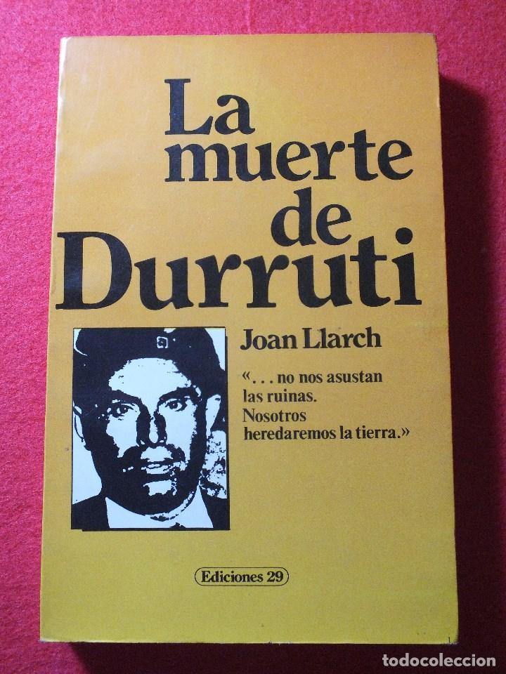 LA MUERTE DE DURRUTI JOAN LLARCH GUERRA CIVIL ESPAÑOLA (Libros de Segunda Mano - Historia - Guerra Civil Española)
