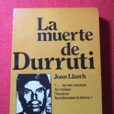 Libros de segunda mano: LA MUERTE DE DURRUTI JOAN LLARCH GUERRA CIVIL ESPAÑOLA. Lote 113430939