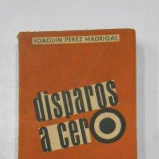Libros de segunda mano: DISPAROS A CERO. PEREZ MADRIGAL, JOAQUÍN. EDICIONES ESPAÑOLAS. TDK99. Lote 113571399