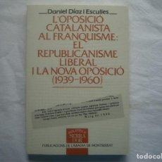 Libros de segunda mano: LIBRERIA GHOTICA. L'OPOSICIO CATALANISTA AL FRANQUISME: EL REPUBLICANISME LIBERAL. (1939-1960).. Lote 113844211