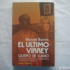 Libros de segunda mano: LIBRERIA GHOTICA. MANUEL BARRIOS. EL ULTIMO VIRREY. QUEIPO DE LLANO. 1978. ILUSTRADO.. Lote 113844435