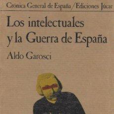 Libros de segunda mano: LOS INTELECTUALES Y LA GUERRA DE ESPAÑA / A. GAROSCI. MADRID : JUCAR, 1981. 20X12CM. 462 P.. Lote 113994547