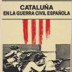 Libri di seconda mano: CATALUÑA EN LA GUERRA CIVIL ESPAÑOLA. Lote 114083003