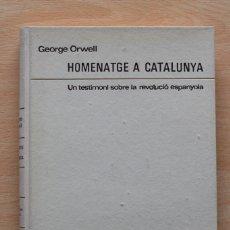 Libros de segunda mano: GEORGE ORWELL - HOMENATGE A CATALUNYA. UN TESTIMONI SOBRE LA REVOLUCIÓ ESPANYOLA - ARIEL. Lote 114204679