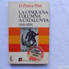 Libros de segunda mano: LIBRERIA GHOTICA. PASTOR PETIT. LA CINQUENA COLUMNA A CATALUNYA. 1936-1939. 1938. PRIMERA EDICION. Lote 114528395