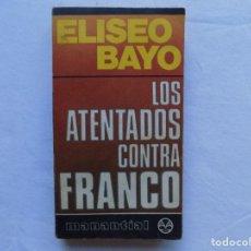 Libros de segunda mano: LIBRERIA GHOTICA. ELISEO BAYO. LOS ATENTADOS CONTRA FRANCO. 1977. PRIMERA EDICION. . Lote 114528643