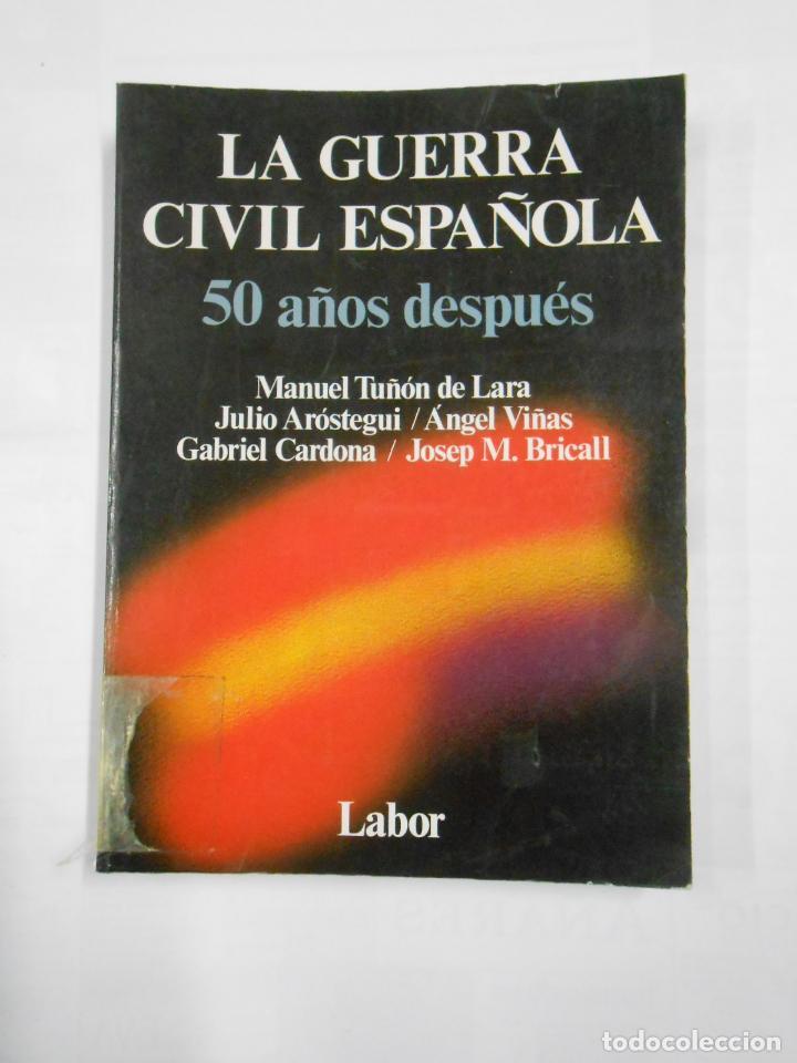 LA GUERRA CIVIL ESPAÑOLA 50 AÑOS DESPUÉS. MANUEL TUÑÓN DE LARA. JULIO AROSTEGUI. TDK312 (Libros de Segunda Mano - Historia - Guerra Civil Española)