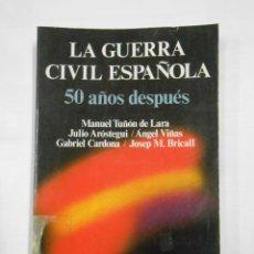 Libros de segunda mano: LA GUERRA CIVIL ESPAÑOLA 50 AÑOS DESPUÉS. MANUEL TUÑÓN DE LARA. JULIO AROSTEGUI. TDK312. Lote 115182891