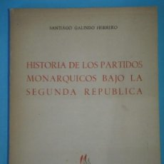 Libros de segunda mano: HISTORIA DE LOS PARTIDOS MONARQUICOS BAJO LA SEGUNDA REPUBLICA - SANTIAGO GALINDO - 1954, 1ª EDICION. Lote 115282903