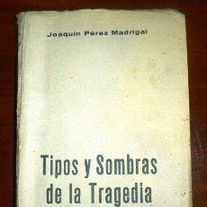 Libros de segunda mano: PÉREZ MADRIGAL, JOAQUÍN. TIPOS Y SOMBRAS DE LA TRAGEDIA : MÁRTIRES Y HÉROES, BESTIAS Y FARSANTES. Lote 115289195