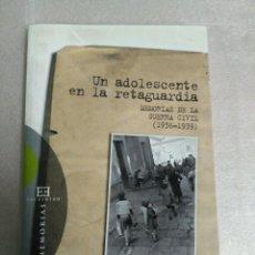 Libros de segunda mano: UN ADOLESCENTE EN LA RETAGUARDIA. MEMORIAS DE LA GUERRA CIVIL 1936-39-. Lote 115431747