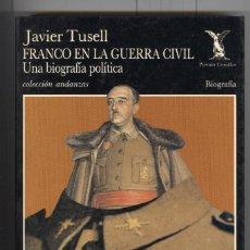 Libros de segunda mano: JAVIER TUSELL. FRANCO EN LA GUERRA CIVIL. UNA BIOGRAFÍA POLÍTICA. ED. TUSQUETS 1993.. Lote 116064631