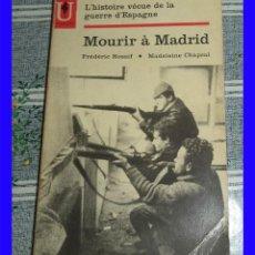 Libros de segunda mano: MOURIR A MADRID L´HISTOIRE VECUE DE LA GUERRE D´ESPAGNE FREDERIC ROSSIF MADELEINE CHAPSAL MARABOUT U. Lote 116134635