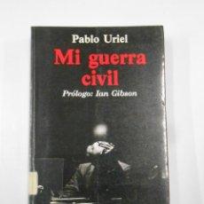 Libros de segunda mano: MI GUERRA CIVIL. PABLO URIEL. PRÓLOGO DE IAN GIBSON. TDK337. Lote 116326415