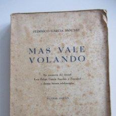Libros de segunda mano: MAS VALE VOLANDO. FEDERICO GARCIA SANCHEZ. 1939. GUERRA CIVIL. CARLISMO HUNDIMIENTO BALEARES.. Lote 116357335