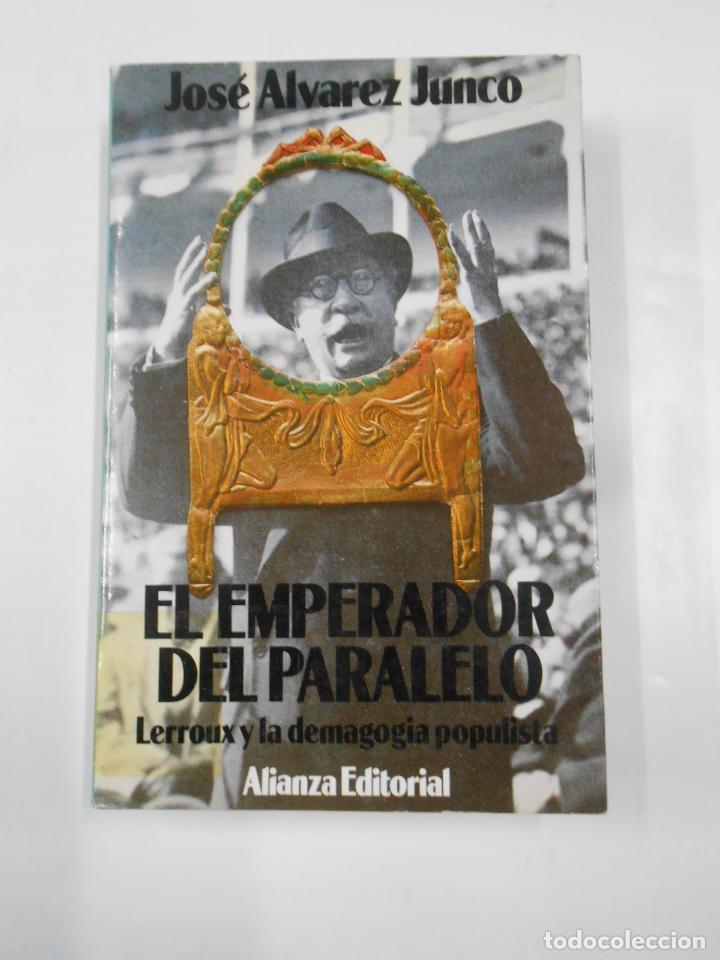 EL EMPERADOR DEL PARALELO. ALEJANDRO LERROUX Y LA DEMAGOGIA POPULISTA. JOSE ALVAREZ JUNCO. TDK337 (Libros de Segunda Mano - Historia - Guerra Civil Española)