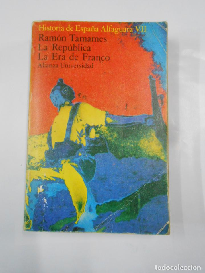 HISTORIA DE ESPAÑA ALFAGUARA VII: LA REPUBLICA. LA ERA DE FRANCO - TAMAMES, RAMON. TDK337 (Libros de Segunda Mano - Historia - Guerra Civil Española)