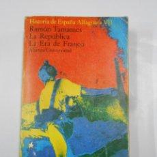 Libros de segunda mano: HISTORIA DE ESPAÑA ALFAGUARA VII: LA REPUBLICA. LA ERA DE FRANCO - TAMAMES, RAMON. TDK337. Lote 116513931