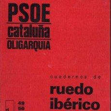 Libros de segunda mano: CUADERNOS DE RUEDO IBÉRICO 49 - 50 : PSOE CATALUÑA OLIGARQUIA (1976). Lote 116616203