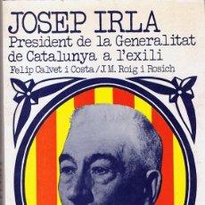 Libros de segunda mano: JOSEP IRLA PRESIDENT DE LA GENERALITAT DE CATALUNYA A L´EXILI FELIP CALVET I COSTA & J.M.R OSICH. Lote 117194831