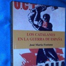 Libros de segunda mano: LOS CATALANES EN LA GUERRA DE ESPAÑA, JOSÉ MARÍA FONTANA · GRAFITE EDICIONES, 2005 NUEVA EDICIÓN AMP. Lote 117298491