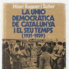 Libros de segunda mano: NUMULITE L0045 * LA UNIÓ DEMOCRÀTICA DE CATALUNYA I EL SEU TEMPS 1931 1939 HILARI RAGUER I SUÑER. Lote 125105494