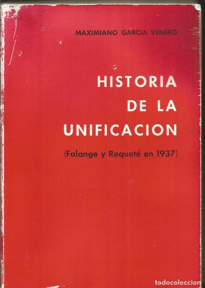MAXIMINIANO GARCIA VENERO. HISTORIA DE LA UNIFICACION. FALANGE Y REQUETE EN 1937 (Libros de Segunda Mano - Historia - Guerra Civil Española)