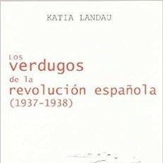 Libros de segunda mano: LOS VERDUGOS DE LA REVOLUCIÓN ESPAÑOLA. KATIA LANDAU. POUM. Lote 228094715