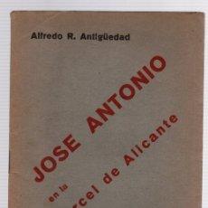Libros de segunda mano: JOSE ANTONIO EN LA CARCEL DE ALICANTE. ALFREDO R. ANTIGÜEDAD. GUERRA CIVIL ESPAÑOLA. Lote 118533535