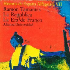 Libros de segunda mano: RAMÓN TAMAMES: LA REPÚBLICA. LA ERA DE FRANCO, HISTORIA DE ESPAÑA ALFAGUARA VOLUMEN 7. Lote 118809695