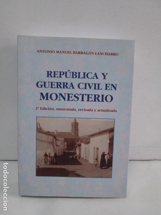 Libros de segunda mano: REPUBLICA Y GUERRA CIVIL EN MONESTERIO. ANTONIO MANUEL BARRAGAN LANCHARRO. 2010. VER FOTOS - Foto 2 - 119238839