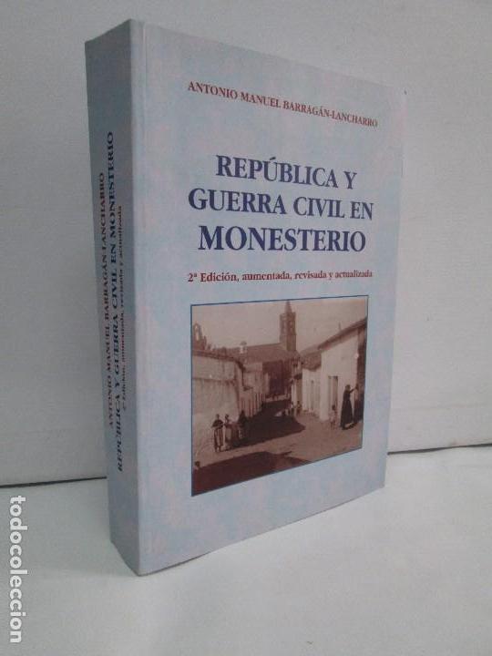REPUBLICA Y GUERRA CIVIL EN MONESTERIO. ANTONIO MANUEL BARRAGAN LANCHARRO. 2010. VER FOTOS (Libros de Segunda Mano - Historia - Guerra Civil Española)