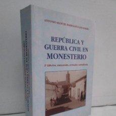 Libros de segunda mano: REPUBLICA Y GUERRA CIVIL EN MONESTERIO. ANTONIO MANUEL BARRAGAN LANCHARRO. 2010. VER FOTOS. Lote 119238839