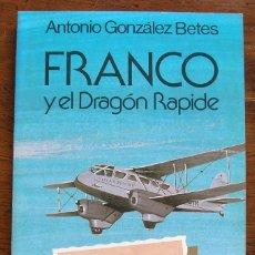 Libros de segunda mano: FRANCO Y EL DRAGON RAPIDE. ANTONIO GONZALEZ BETES. RIALP 1ª ED 1987. VER FOTOS. Lote 185135068