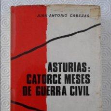 Libros de segunda mano: ASTURIAS: CATORCE MESES DE GUERRA CIVIL. JUAN ANTONIO CABEZAS. MENORIAS DE LA GUERRA CIVIL ESPAÑOLA,. Lote 119900059