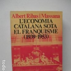 Libros de segunda mano: L`ECONOMIA CATALANA SOTA EL FRANQUISME (1939-1953). EFECTES DE LA POLÍTICA DE ALBERT RIBAS I MASSANA. Lote 121474319