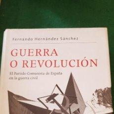 Libros de segunda mano: GUERRA O REVOLUCIÓN (EL PARTIDO COMUNISTA DE ESPAÑA EN LA GUERRA VICIL) FERNANDO HERNÁNDEZ SÁNCHEZ. Lote 121889807