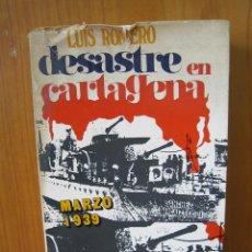 Libros de segunda mano: 1. GUERRA CIVIL ESPAÑOLA.DESASTRE EN CARTAGENA. MARZO 1939. LUIS ROMERO 1971. Lote 121900351